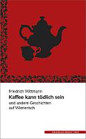 Friedrich Wittmann - Kaffee kann tödlich sein