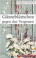 Irmgard Janschitz - Gänseblümchen gegen das Vergessen