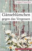 Cover - Irmgard Janschitz - Gänseblümchen gegen das Vergessen